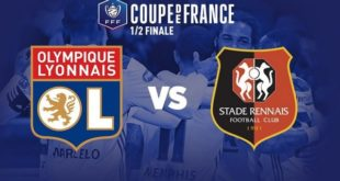 Demi-Finale de Coupe de France OL VS Stade Rennais  – Débrief By Seddik Bouslah